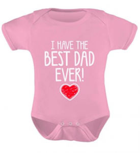 I Have The BEST DAD EVER Baby Bodysuits